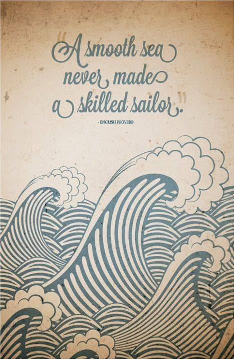 2. A smooth sea never made a skilled sailor